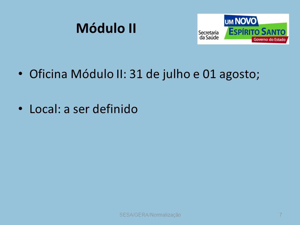 Módulo II Oficina Módulo II: 31 de julho e 01 agosto; Local: a ser definido SESA/GERA/Normalização 7