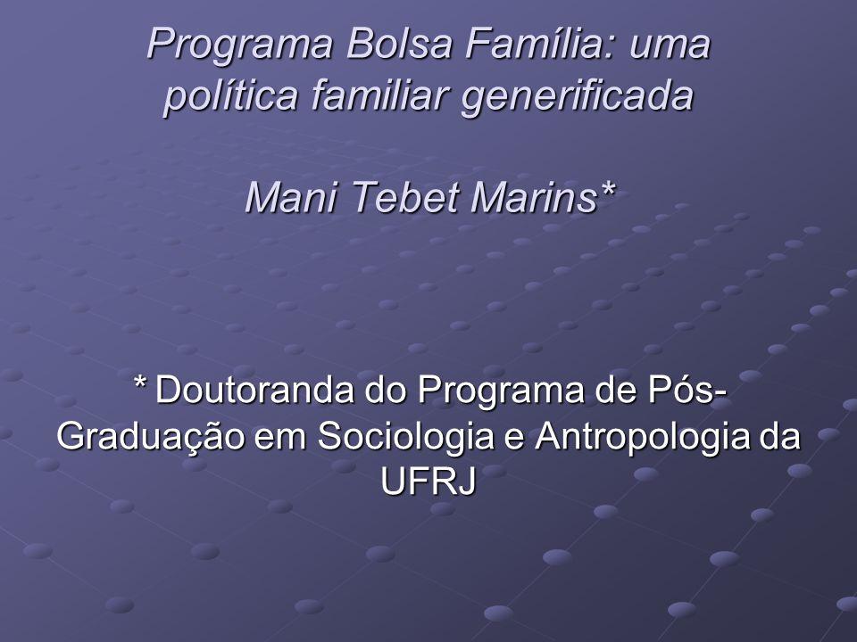 Programa Bolsa Família: uma política familiar generificada Mani Tebet Marins* * Doutoranda do Programa de Pós- Graduação em Sociologia e Antropologia