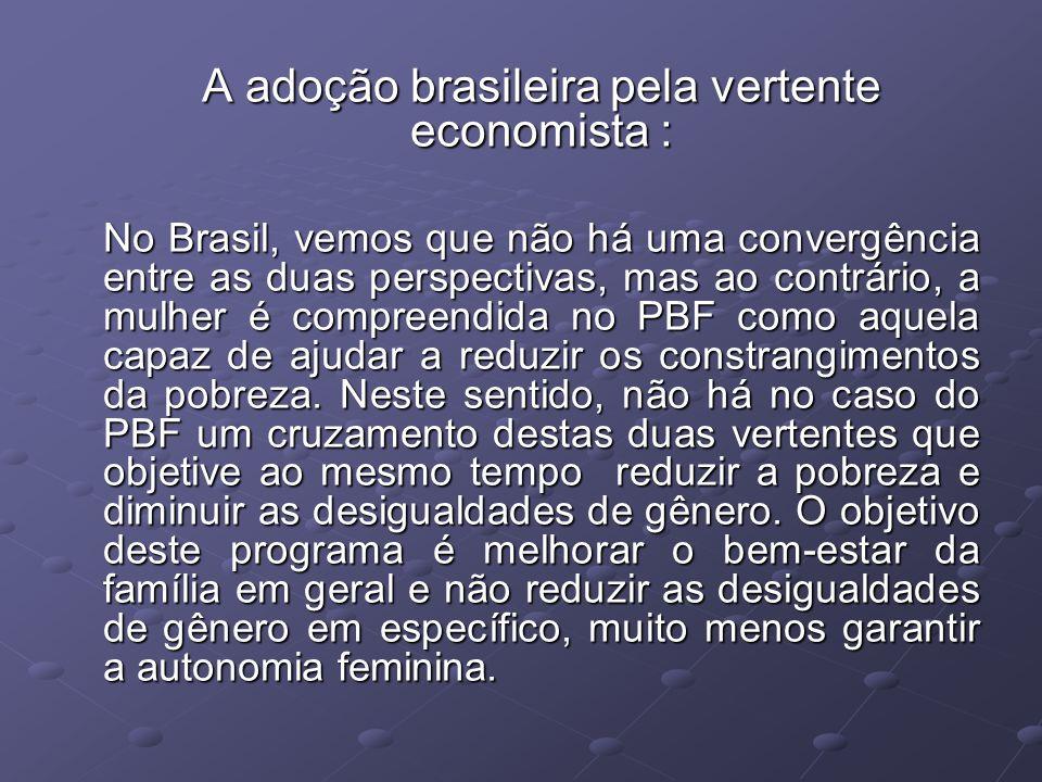 A adoção brasileira pela vertente economista : No Brasil, vemos que não há uma convergência entre as duas perspectivas, mas ao contrário, a mulher é c