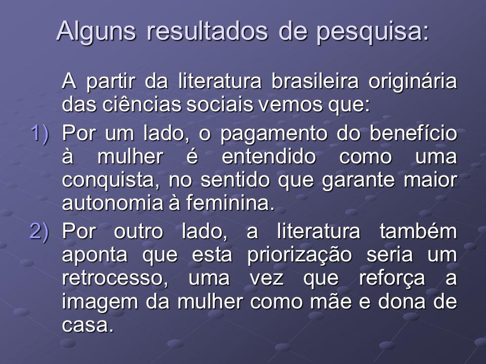 Alguns resultados de pesquisa: A partir da literatura brasileira originária das ciências sociais vemos que: 1)Por um lado, o pagamento do benefício à