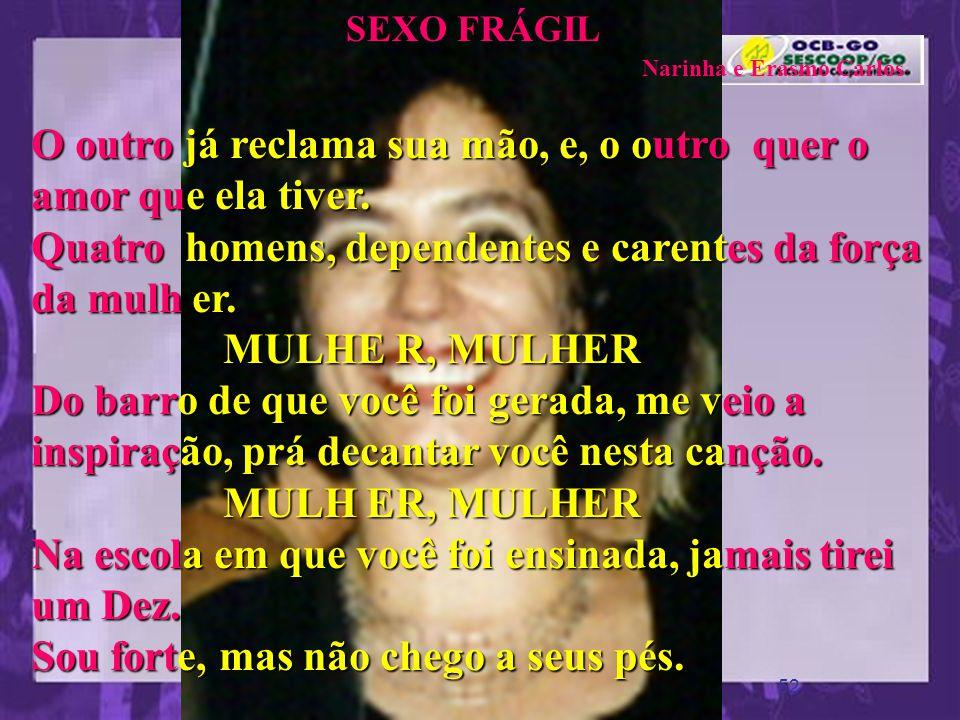 Coração da Paz www.pazcury.com.br – (31) 9301.0950 51 SEXO FRÁGIL Narinha e Erasmo Carlos Dizem que a mulher é o sexo frágil, mas que mentira absurda.