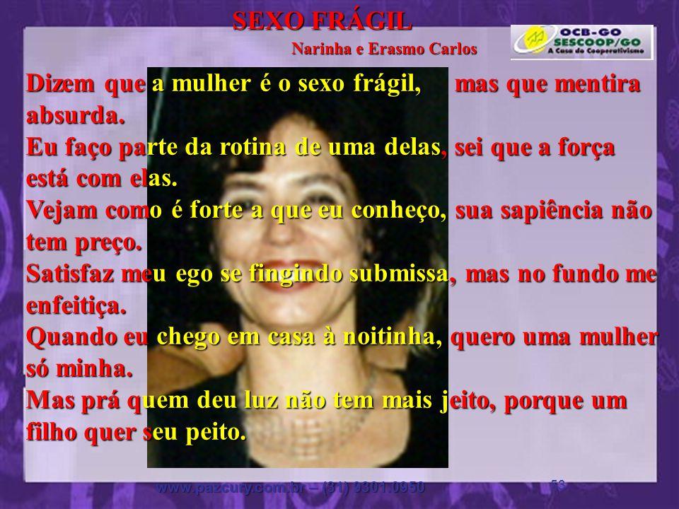 Coração da Paz www.pazcury.com.br – (31) 9301.0950 52 SEXO FRÁGIL Narinha e Erasmo Carlos O outro já reclama sua mão, e, o outro quer o amor que ela tiver.