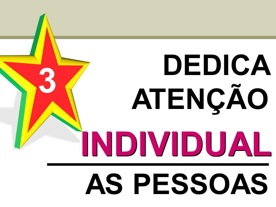 3 DEDICA ATENÇÃO ______________ AS PESSOAS INDIVIDUAL INDIVIDUAL