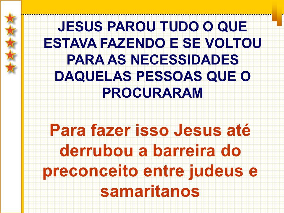 JESUS PAROU TUDO O QUE ESTAVA FAZENDO E SE VOLTOU PARA AS NECESSIDADES DAQUELAS PESSOAS QUE O PROCURARAM Para fazer isso Jesus até derrubou a barreira