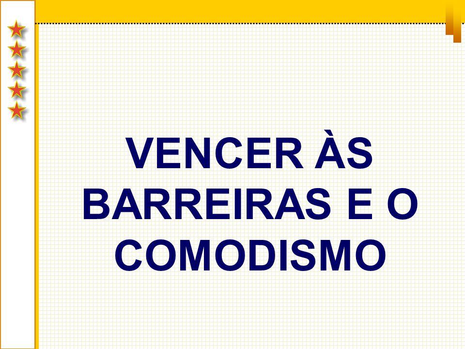 VENCER ÀS BARREIRAS E O COMODISMO