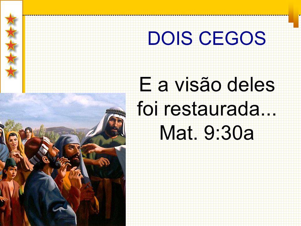 DOIS CEGOS E a visão deles foi restaurada... Mat. 9:30a