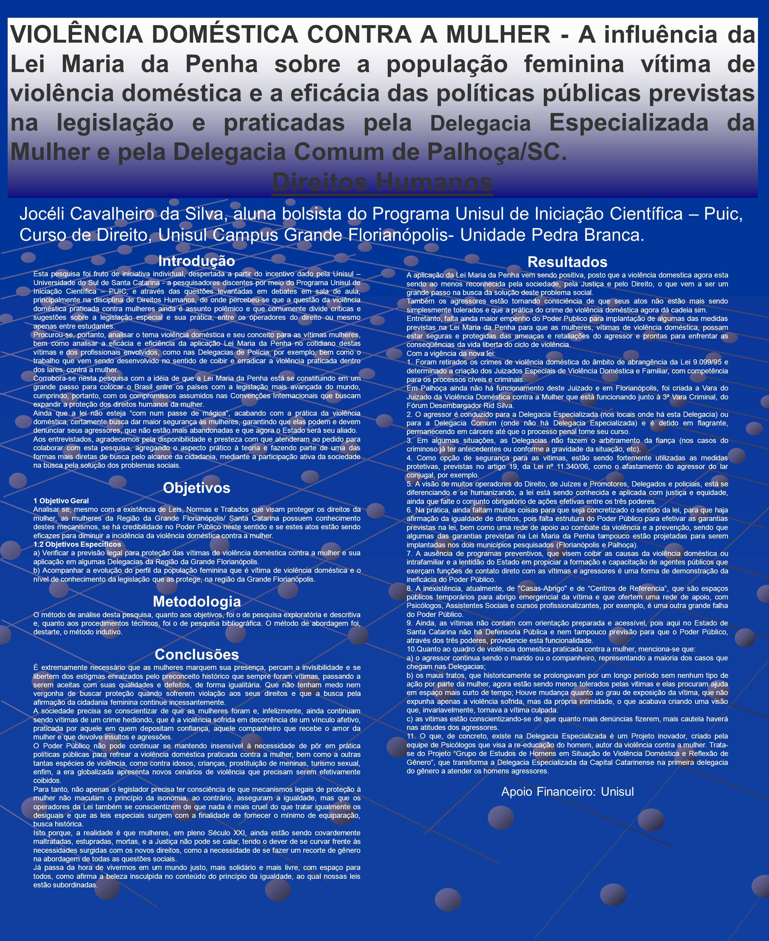 VIOLÊNCIA DOMÉSTICA CONTRA A MULHER - A influência da Lei Maria da Penha sobre a população feminina vítima de violência doméstica e a eficácia das pol