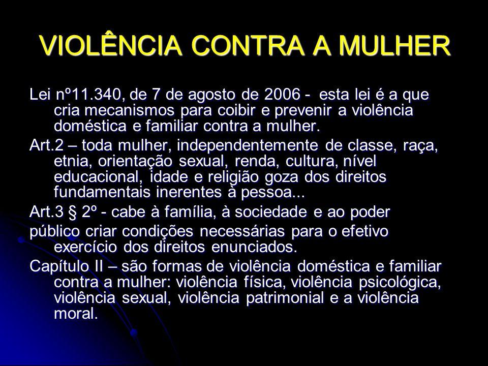 VIOLÊNCIA CONTRA A MULHER Lei nº11.340, de 7 de agosto de 2006 - esta lei é a que cria mecanismos para coibir e prevenir a violência doméstica e familiar contra a mulher.