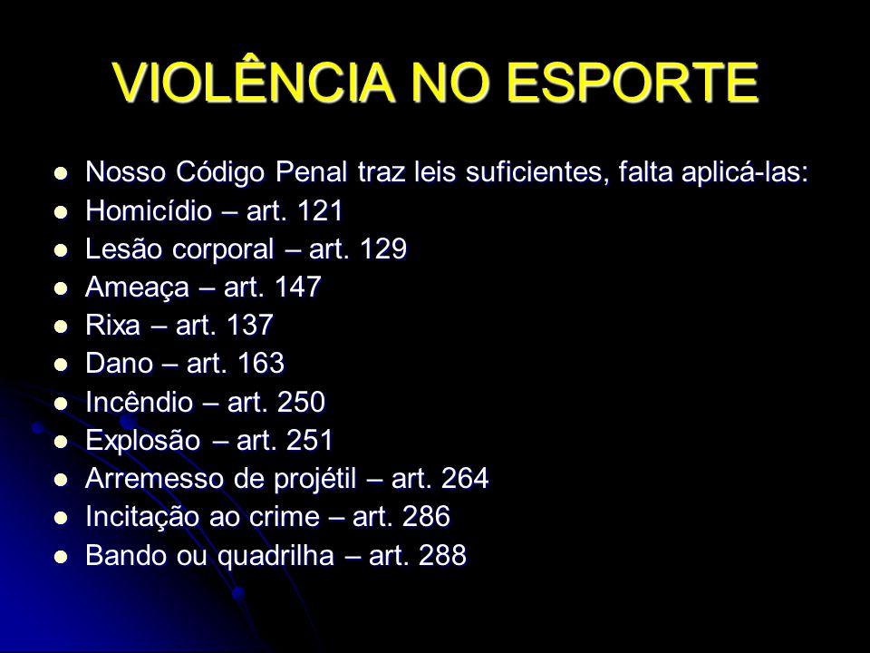 VIOLÊNCIA NO ESPORTE Nosso Código Penal traz leis suficientes, falta aplicá-las: Nosso Código Penal traz leis suficientes, falta aplicá-las: Homicídio – art.