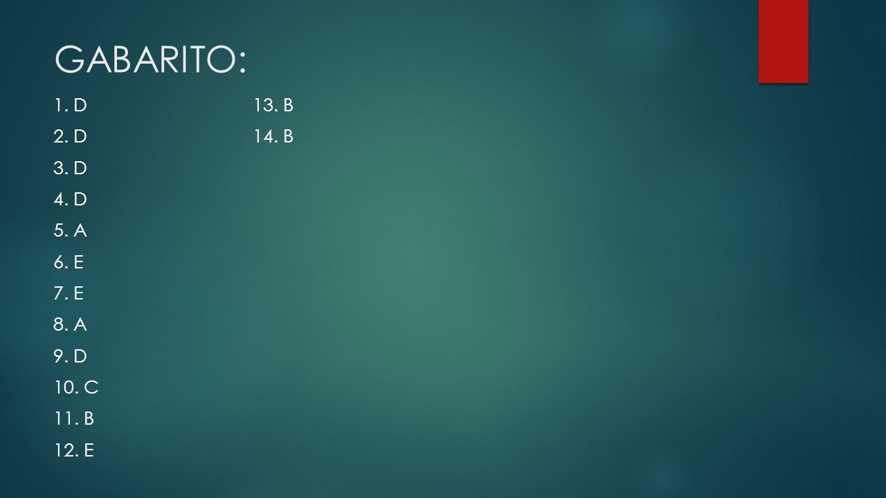 GABARITO: 1. D13. B 2. D14. B 3. D 4. D 5. A 6. E 7. E 8. A 9. D 10. C 11. B 12. E