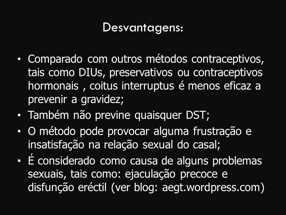 Desvantagens: Comparado com outros métodos contraceptivos, tais como DIUs, preservativos ou contraceptivos hormonais, coitus interruptus é menos efica