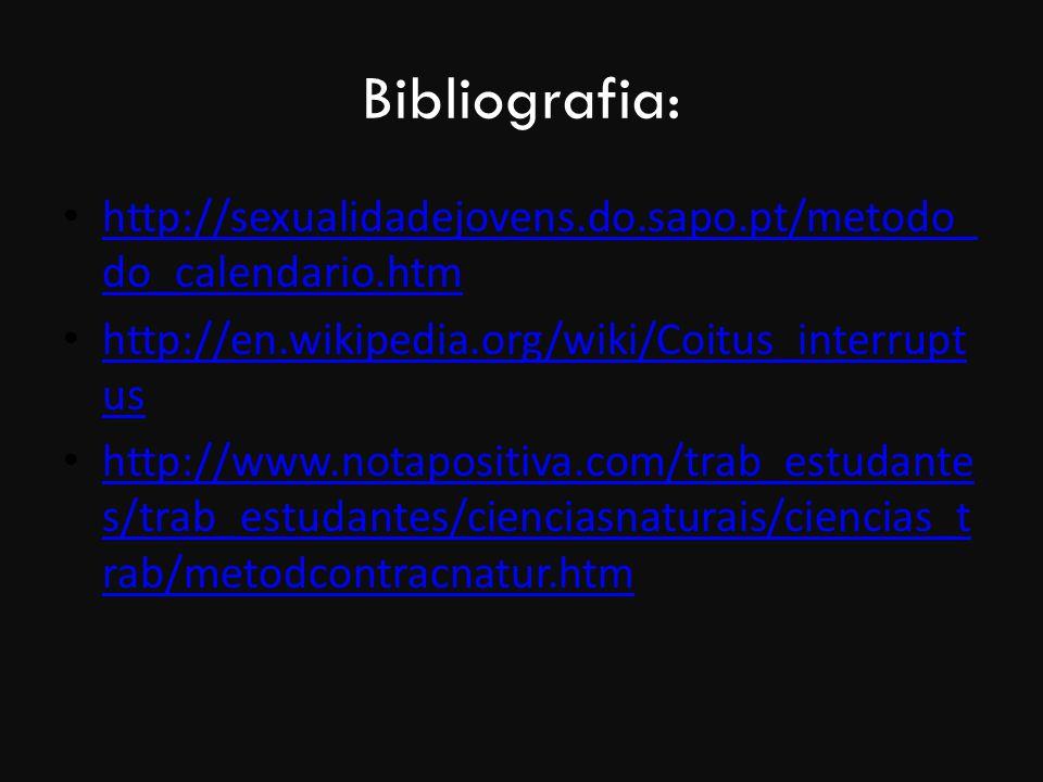 Bibliografia: http://sexualidadejovens.do.sapo.pt/metodo_ do_calendario.htm http://sexualidadejovens.do.sapo.pt/metodo_ do_calendario.htm http://en.wi