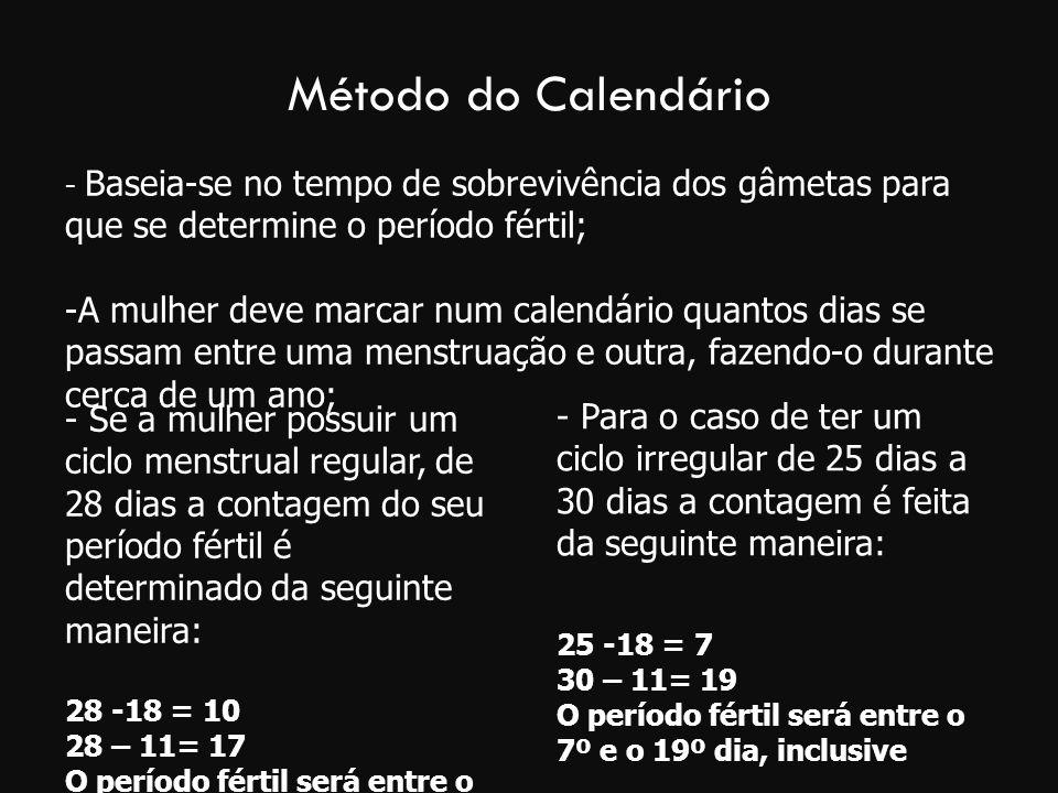 Método do Calendário - Baseia-se no tempo de sobrevivência dos gâmetas para que se determine o período fértil; -A mulher deve marcar num calendário qu