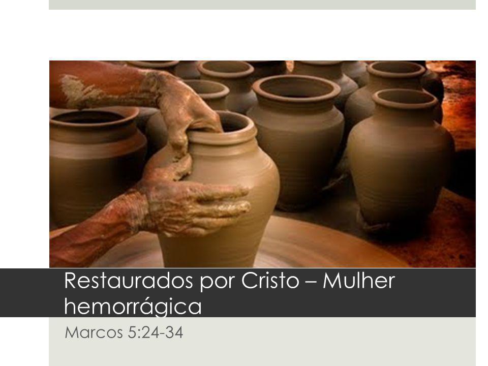 Restaurados por Cristo – Mulher hemorrágica Marcos 5:24-34