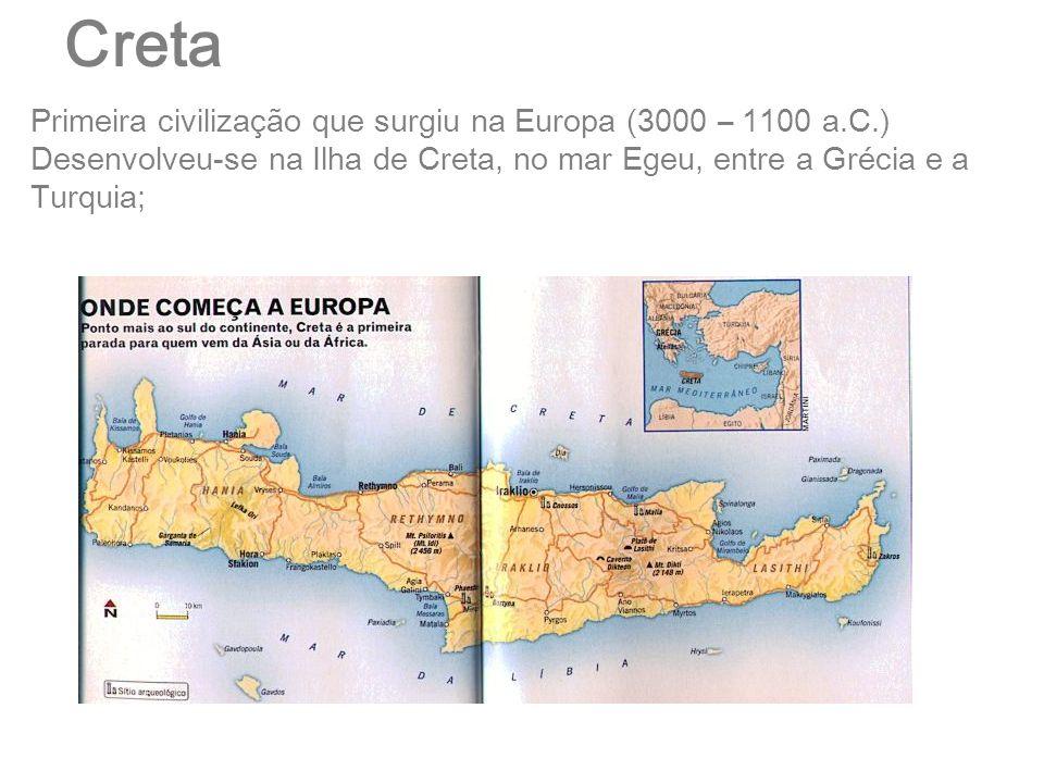 Creta Primeira civilização que surgiu na Europa (3000 – 1100 a.C.) Desenvolveu-se na Ilha de Creta, no mar Egeu, entre a Grécia e a Turquia;