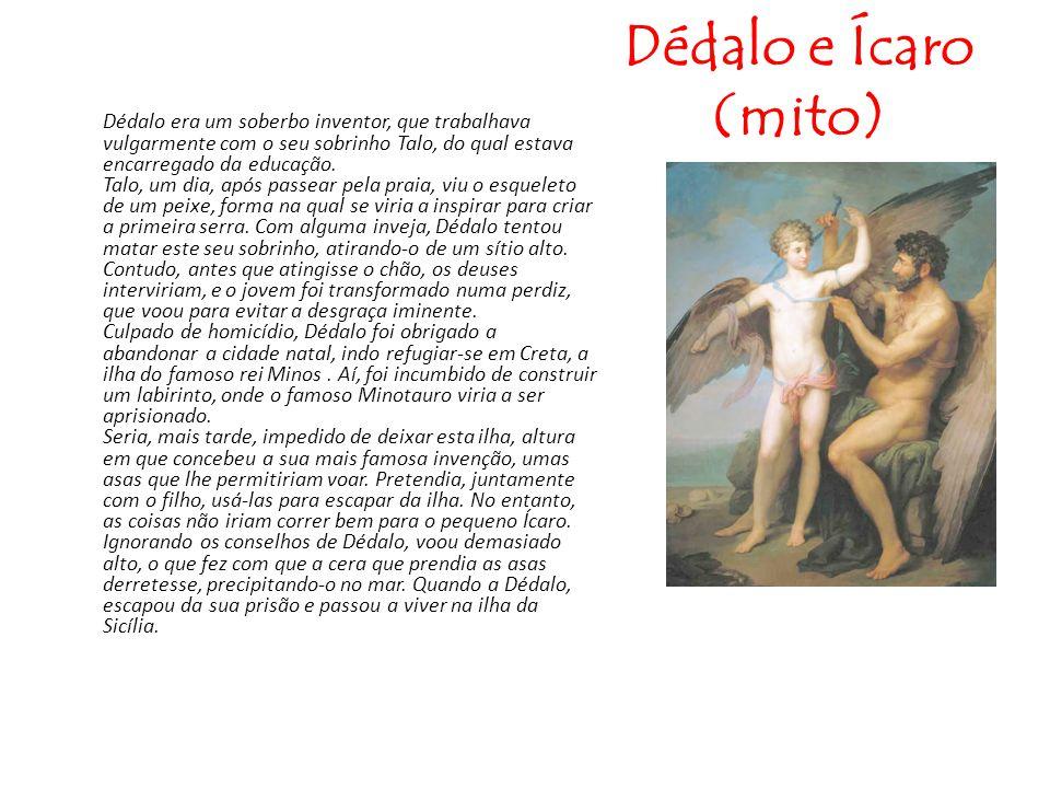 Dédalo e Ícaro (mito) Dédalo era um soberbo inventor, que trabalhava vulgarmente com o seu sobrinho Talo, do qual estava encarregado da educação. Talo