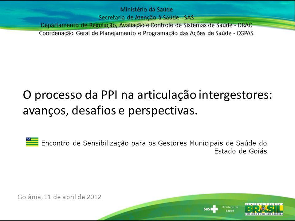 Encontro de Sensibilização para os Gestores Municipais de Saúde do Estado de Goiás Goiânia, 11 de abril de 2012 Ministério da Saúde Secretaria de Aten