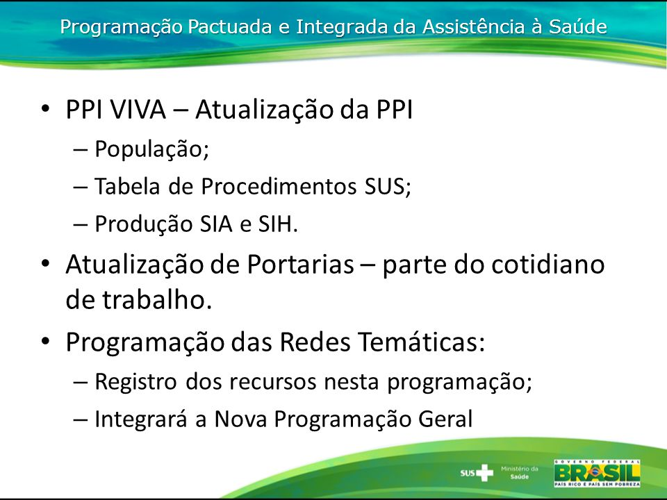 PPI VIVA – Atualização da PPI – População; – Tabela de Procedimentos SUS; – Produção SIA e SIH. Atualização de Portarias – parte do cotidiano de traba