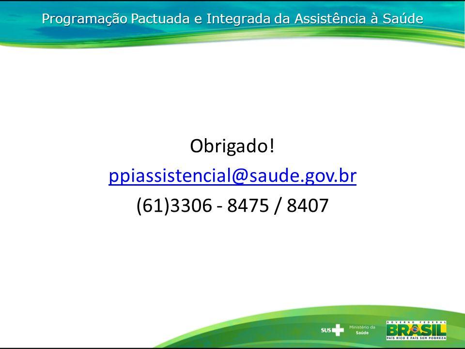 Obrigado! ppiassistencial@saude.gov.br (61)3306 - 8475 / 8407 Programação Pactuada e Integrada da Assistência à Saúde