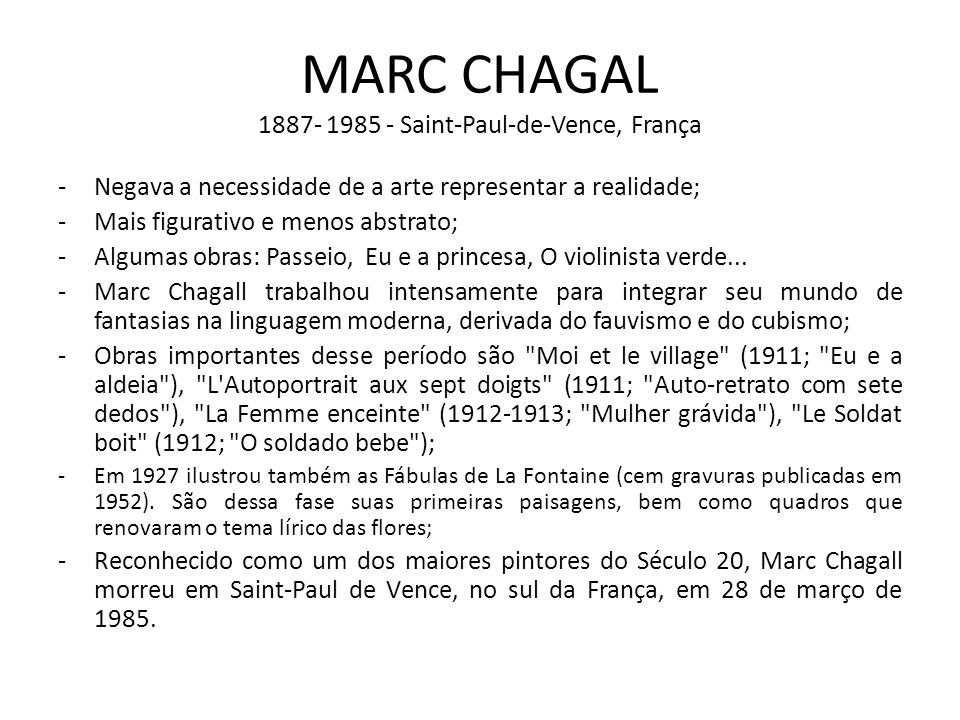 MARC CHAGAL 1887- 1985 - Saint-Paul-de-Vence, França -Negava a necessidade de a arte representar a realidade; -Mais figurativo e menos abstrato; -Algu