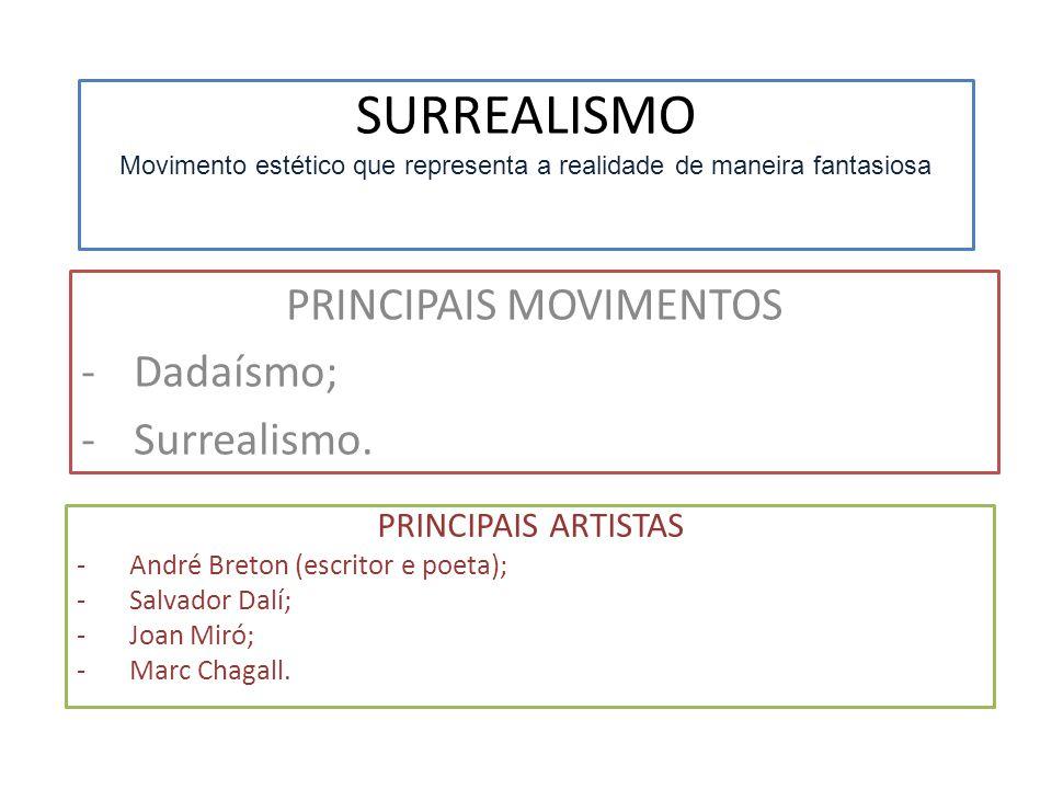 SURREALISMO Movimento estético que representa a realidade de maneira fantasiosa PRINCIPAIS MOVIMENTOS -Dadaísmo; -Surrealismo. PRINCIPAIS ARTISTAS -An