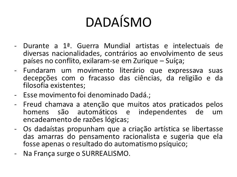 DADAÍSMO -Durante a 1ª. Guerra Mundial artistas e intelectuais de diversas nacionalidades, contrários ao envolvimento de seus países no conflito, exil