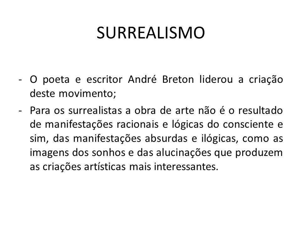 SURREALISMO -O poeta e escritor André Breton liderou a criação deste movimento; -Para os surrealistas a obra de arte não é o resultado de manifestaçõe