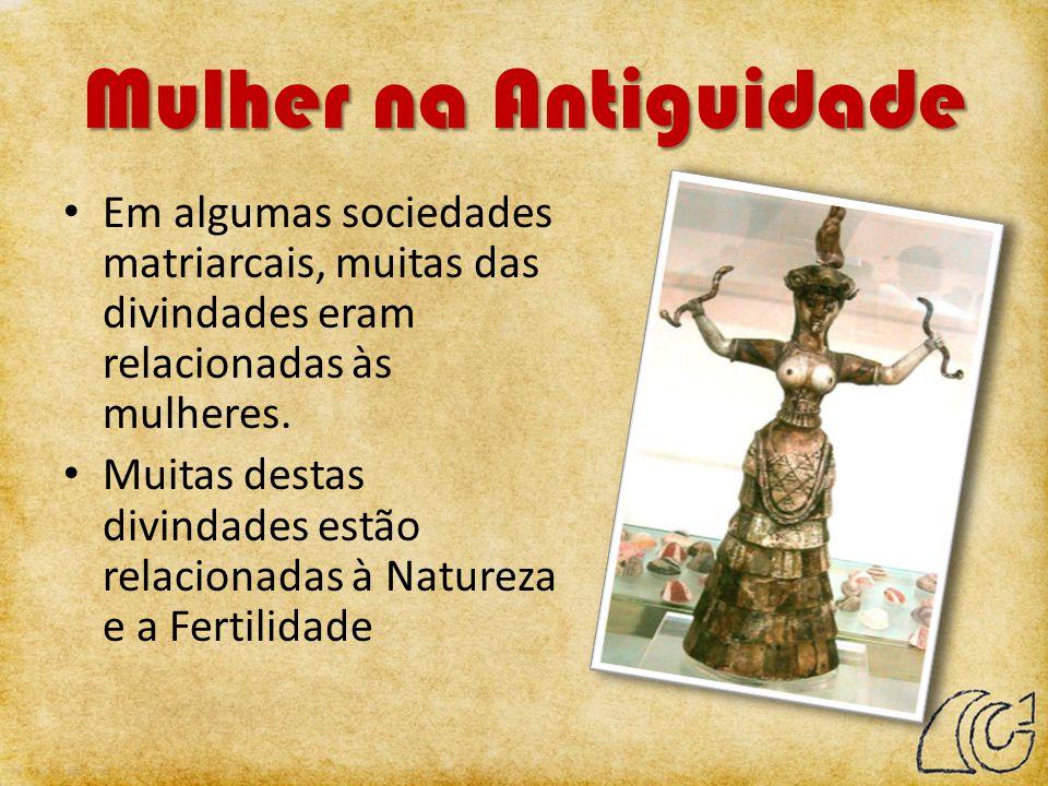 Mulher na Antiguidade Em algumas sociedades matriarcais, muitas das divindades eram relacionadas às mulheres. Muitas destas divindades estão relaciona