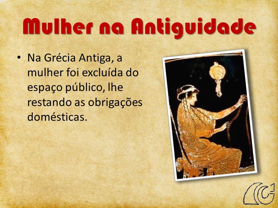 Mulher na Antiguidade Na Grécia Antiga, a mulher foi excluída do espaço público, lhe restando as obrigações domésticas.
