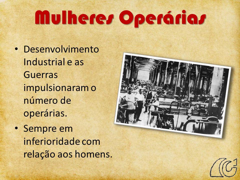 Mulheres Operárias Desenvolvimento Industrial e as Guerras impulsionaram o número de operárias. Sempre em inferioridade com relação aos homens.