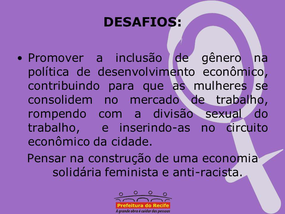 DESAFIOS: Promover a inclusão de gênero na política de desenvolvimento econômico, contribuindo para que as mulheres se consolidem no mercado de trabal