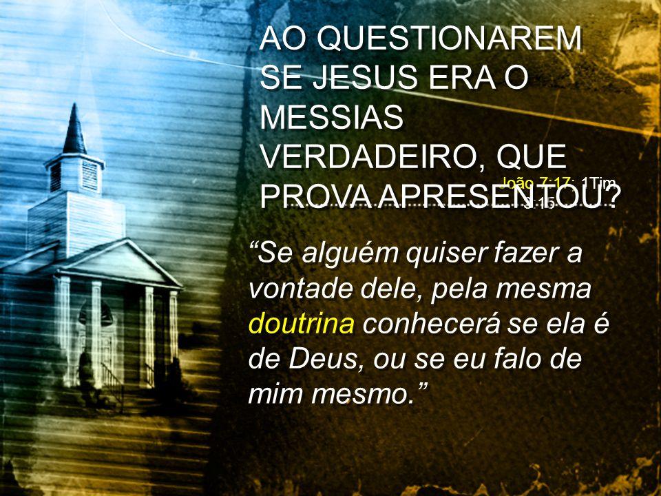 João 7:17; 1Tim 3:15 Se alguém quiser fazer a vontade dele, pela mesma doutrina conhecerá se ela é de Deus, ou se eu falo de mim mesmo. AO QUESTIONARE