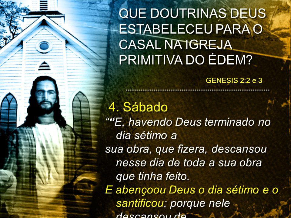 4. Sábado E, havendo Deus terminado no dia sétimo a sua obra, que fizera, descansou nesse dia de toda a sua obra que tinha feito. E abençoou Deus o di
