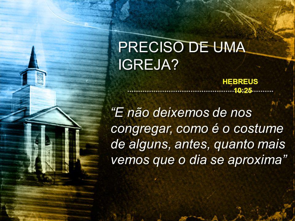 E não deixemos de nos congregar, como é o costume de alguns, antes, quanto mais vemos que o dia se aproxima HEBREUS 10:25