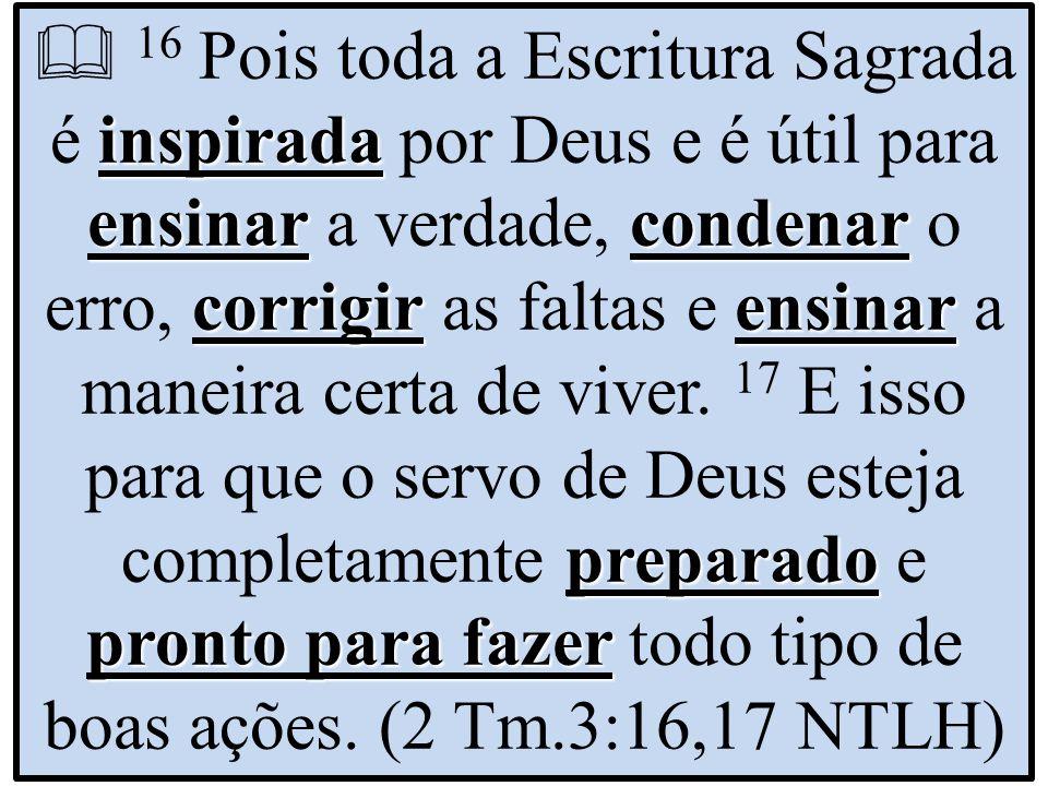 inspirada ensinar condenar corrigir ensinar preparado pronto para fazer 16 Pois toda a Escritura Sagrada é inspirada por Deus e é útil para ensinar a