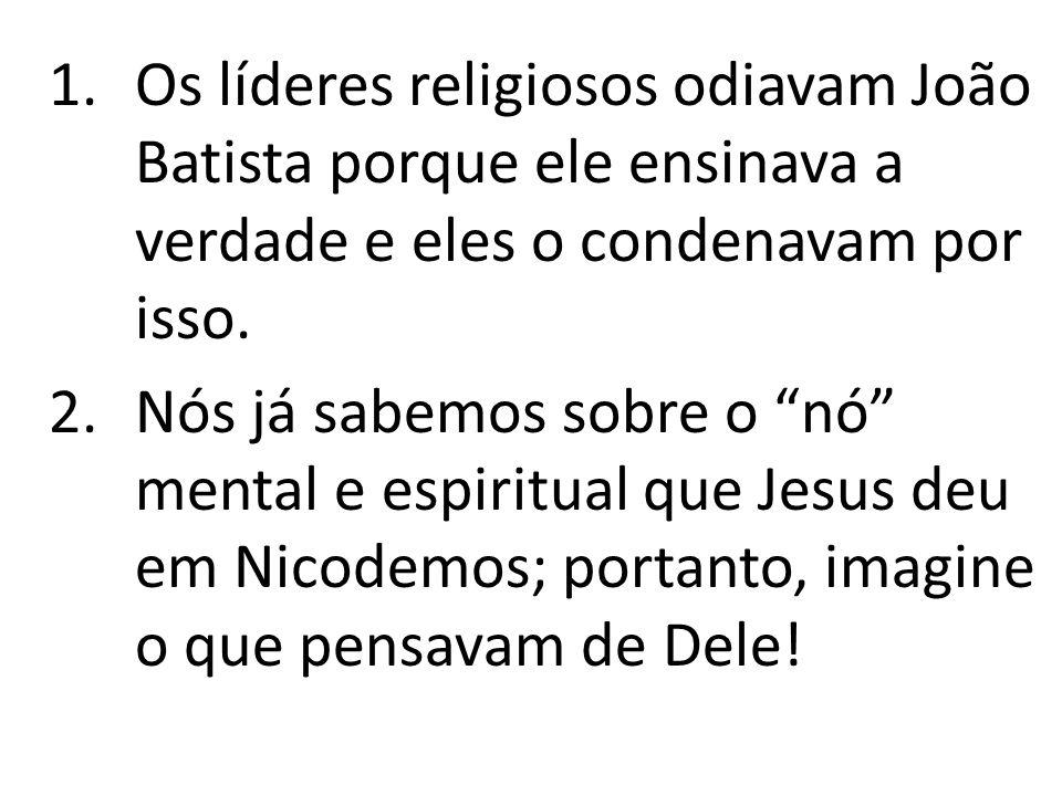 1.Os líderes religiosos odiavam João Batista porque ele ensinava a verdade e eles o condenavam por isso. 2.Nós já sabemos sobre o nó mental e espiritu