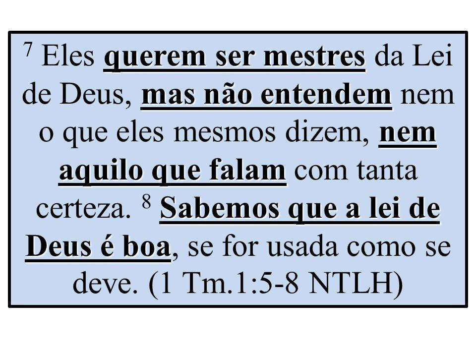 querem ser mestres mas não entendem nem aquilo que falam Sabemos que a lei de Deus é boa 7 Eles querem ser mestres da Lei de Deus, mas não entendem ne