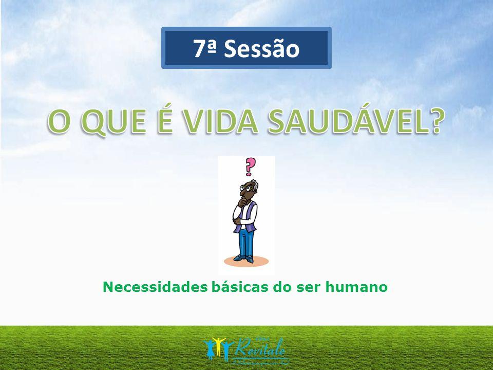 7ª Sessão Necessidades básicas do ser humano