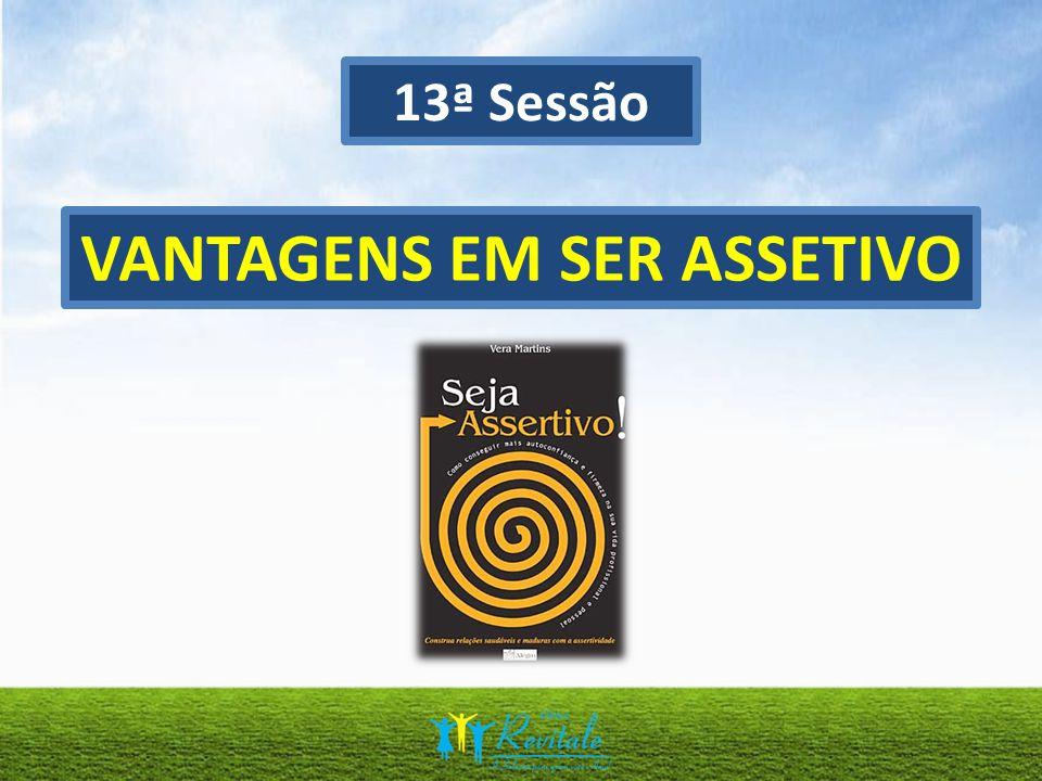 13ª Sessão VANTAGENS EM SER ASSETIVO
