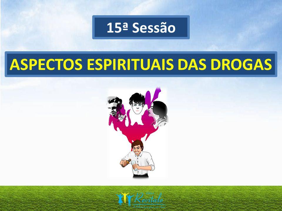 15ª Sessão ASPECTOS ESPIRITUAIS DAS DROGAS