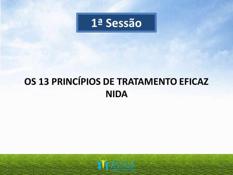 OS 13 PRINCÍPIOS DE TRATAMENTO EFICAZ NIDA 1ª Sessão