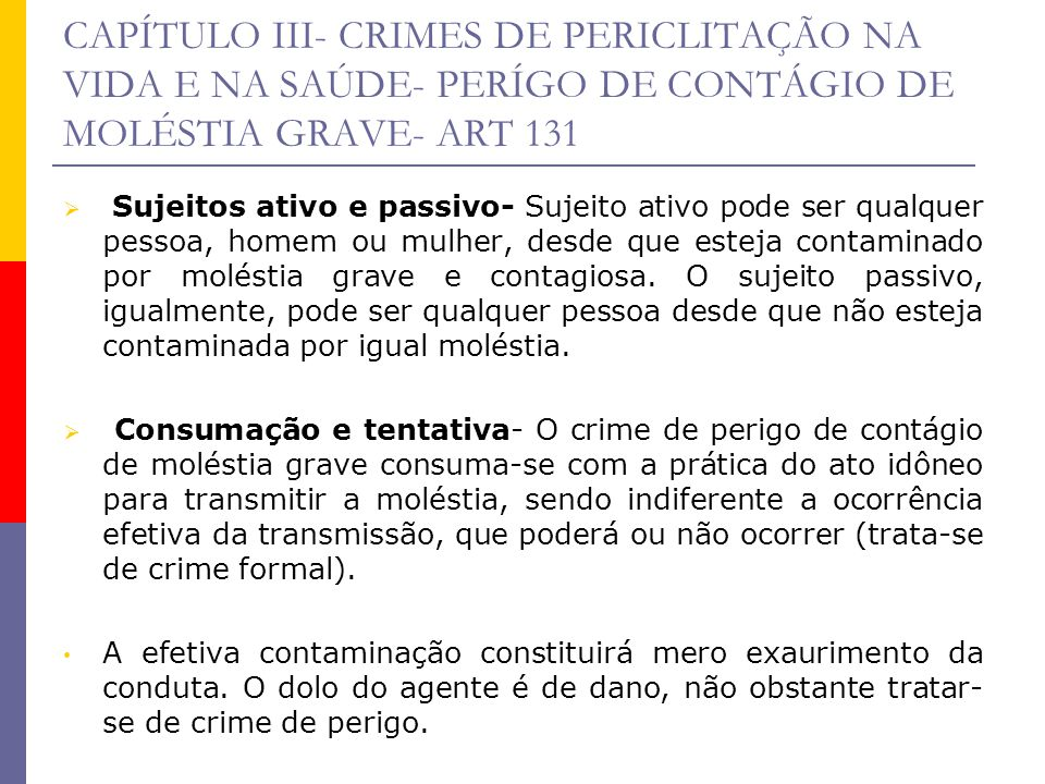 CAPÍTULO III- CRIMES DE PERICLITAÇÃO NA VIDA E NA SAÚDE- PERÍGO DE CONTÁGIO DE MOLÉSTIA GRAVE- ART 131 Sujeitos ativo e passivo- Sujeito ativo pode se
