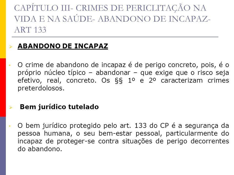 CAPÍTULO III- CRIMES DE PERICLITAÇÃO NA VIDA E NA SAÚDE- ABANDONO DE INCAPAZ- ART 133 ABANDONO DE INCAPAZ O crime de abandono de incapaz é de perigo c