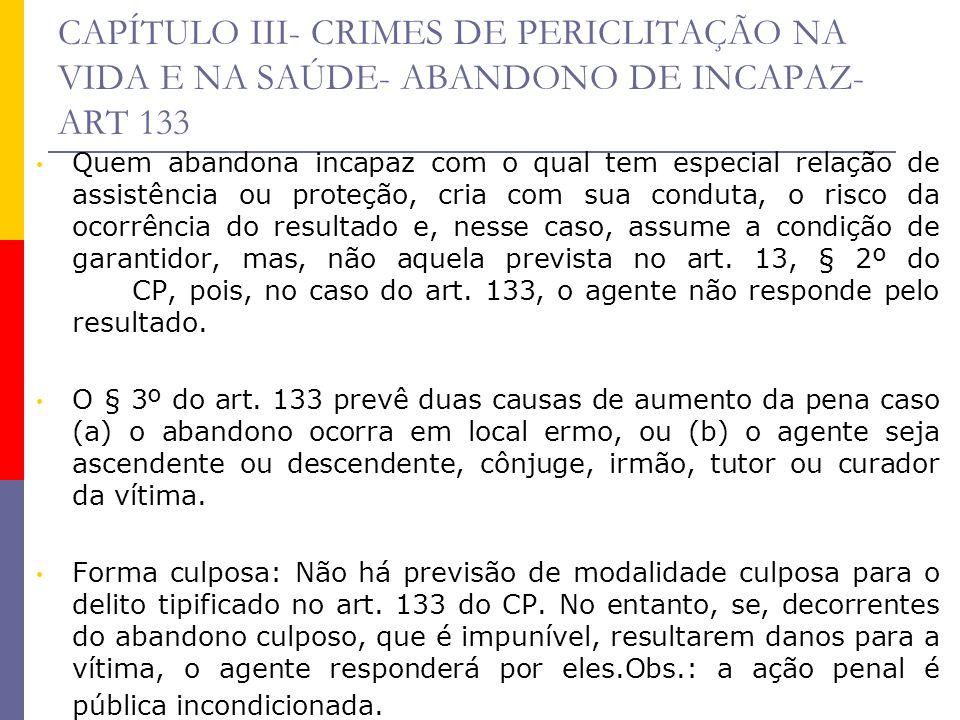 CAPÍTULO III- CRIMES DE PERICLITAÇÃO NA VIDA E NA SAÚDE- ABANDONO DE INCAPAZ- ART 133 Quem abandona incapaz com o qual tem especial relação de assistê
