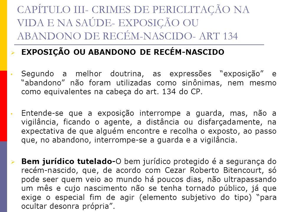 CAPÍTULO III- CRIMES DE PERICLITAÇÃO NA VIDA E NA SAÚDE- EXPOSIÇÃO OU ABANDONO DE RECÉM-NASCIDO- ART 134 EXPOSIÇÃO OU ABANDONO DE RECÉM-NASCIDO Segund