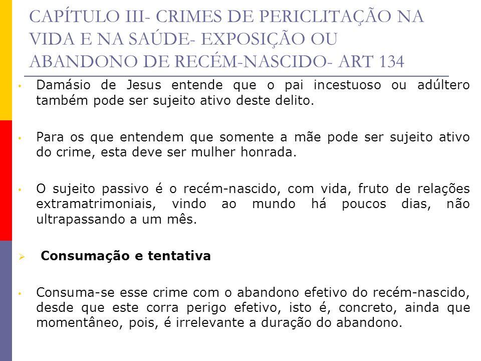 CAPÍTULO III- CRIMES DE PERICLITAÇÃO NA VIDA E NA SAÚDE- EXPOSIÇÃO OU ABANDONO DE RECÉM-NASCIDO- ART 134 Damásio de Jesus entende que o pai incestuoso