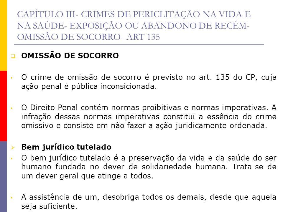 CAPÍTULO III- CRIMES DE PERICLITAÇÃO NA VIDA E NA SAÚDE- EXPOSIÇÃO OU ABANDONO DE RECÉM- OMISSÃO DE SOCORRO- ART 135 OMISSÃO DE SOCORRO O crime de omi