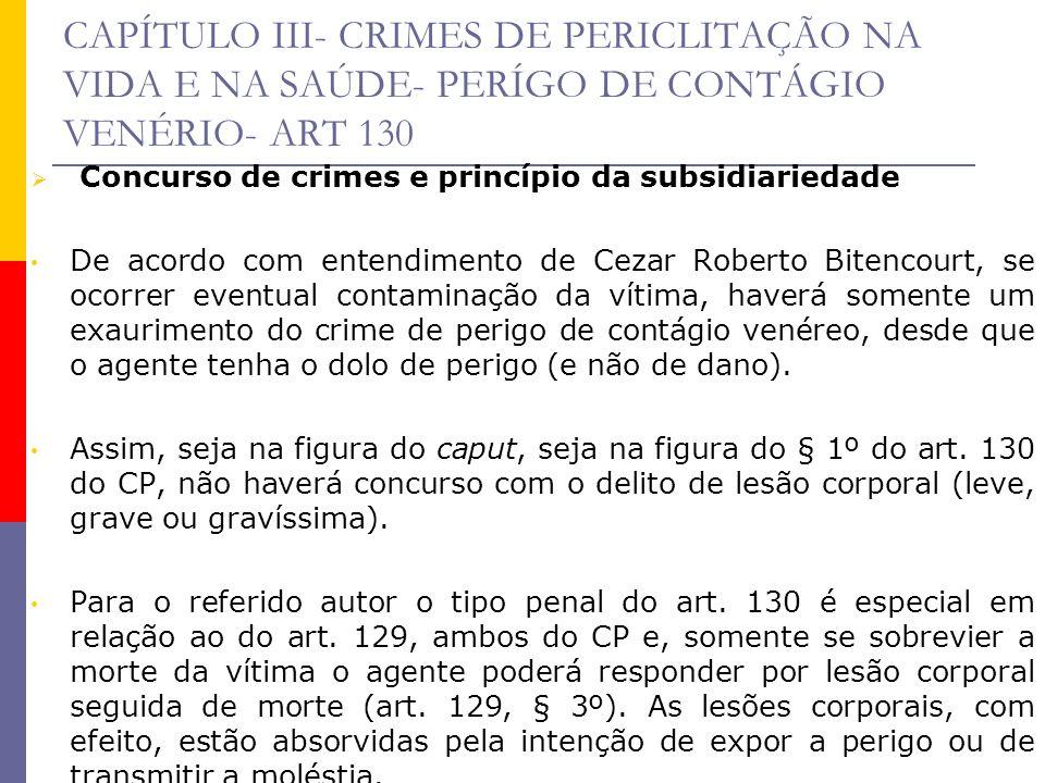 CAPÍTULO III- CRIMES DE PERICLITAÇÃO NA VIDA E NA SAÚDE- PERÍGO DE CONTÁGIO VENÉRIO- ART 130 Concurso de crimes e princípio da subsidiariedade De acor