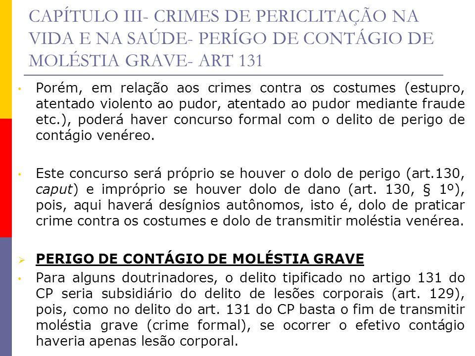 CAPÍTULO III- CRIMES DE PERICLITAÇÃO NA VIDA E NA SAÚDE- PERÍGO DE CONTÁGIO DE MOLÉSTIA GRAVE- ART 131 Porém, em relação aos crimes contra os costumes