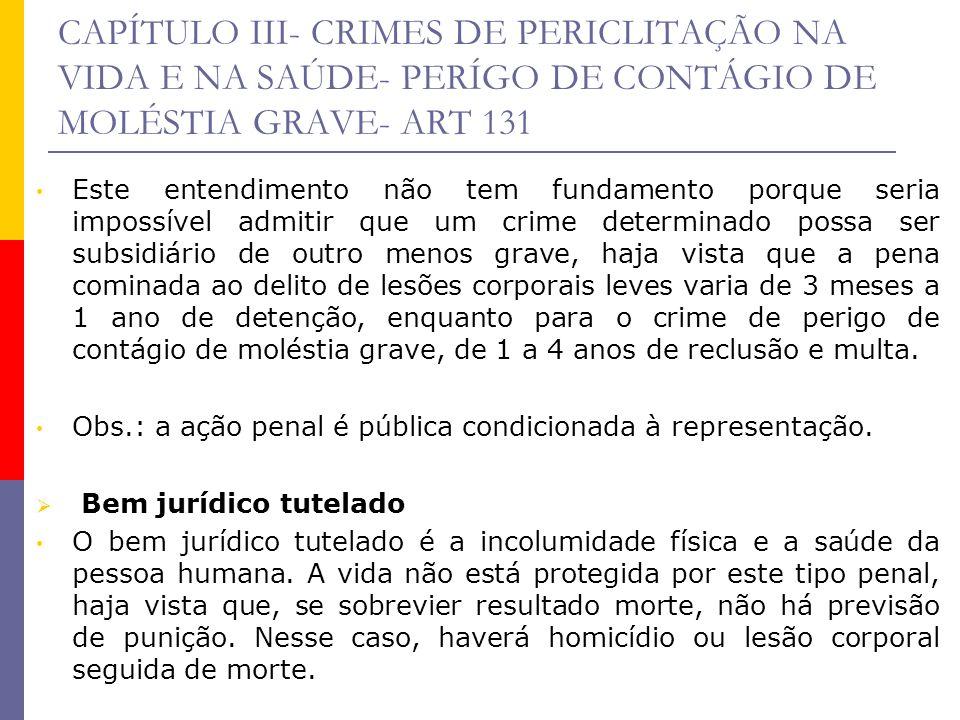 CAPÍTULO III- CRIMES DE PERICLITAÇÃO NA VIDA E NA SAÚDE- PERÍGO DE CONTÁGIO DE MOLÉSTIA GRAVE- ART 131 Este entendimento não tem fundamento porque ser